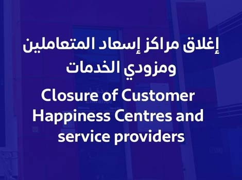 Closure of Customer Happiness Centres and service providers